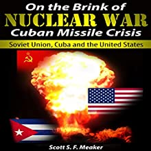On the Brink of Nuclear War: Cuban Missile Crisis: Soviet Union, Cuba and the United States (       UNABRIDGED) by Scott S. F. Meaker Narrated by Glenn Koster, Jr.