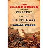 The Grand Design: Strategy and the U.S. Civil War ~ Donald Stoker