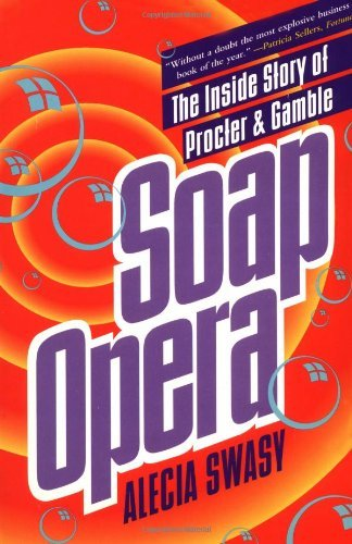 soap-opera-the-inside-story-of-procter-gamble-by-alecia-swasy-1994-09-01