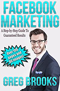(FREE on 11/7) Facebook Marketing: A Step By Step Guide To Guaranteed Results by Greg Brooks - http://eBooksHabit.com