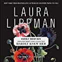 Hardly Knew Her (       UNABRIDGED) by Laura Lippman Narrated by Linda Emond, Francois Battiste