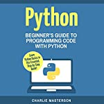 Python: Beginner's Guide to Programming Code with Python | Charlie Masterson