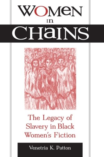 Women in Chains: The Legacy of Slavery in Black Women's Fiction (SUNY series in African American Studies)