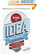 #1: Become An Idea Machine: Because Ideas Are The Currency Of The 21st Century
