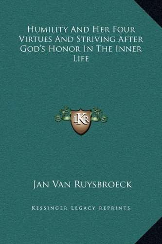 Humility and Her Four Virtues and Striving After God's Honor in the Inner Life