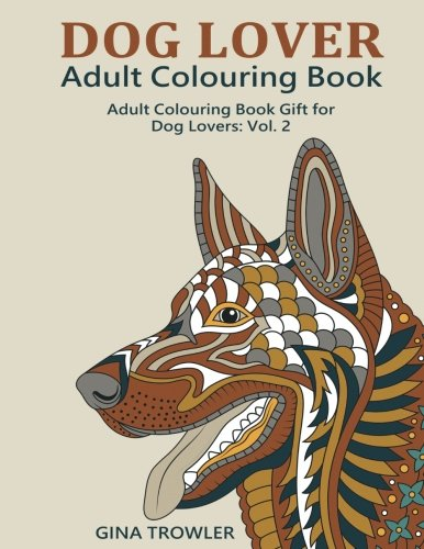 Dog Lover: Adult Colouring Book: Adult Colouring Book Gift for Dog Lovers: Vol. 2 [Trowler, Gina - Book, Dog Coloring] (Tapa Blanda)