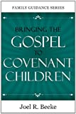 Bringing the Gospel to Covenant Children (1601781172) by Joel R Beeke