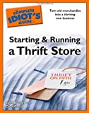 The Complete Idiots Guide to Starting and Running a Thrift Store