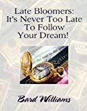 Late Bloomers: Its Never Too Late To Follow Your Dream!