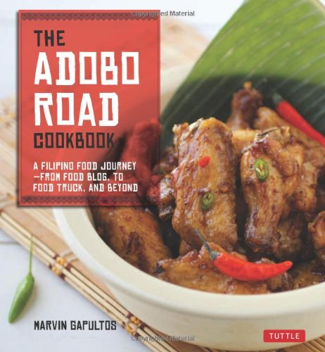 The Adobo Road Cookbook: A Filipino Food Journey-From Food Blog, to Food Truck, and Beyond by Marvin Gapultos