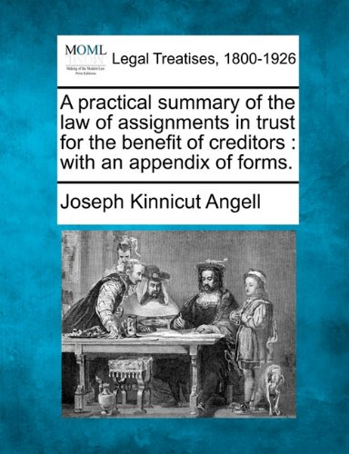 A practical summary of the law of assignments in trust for the benefit of creditors: with an appendix of forms.