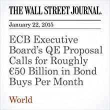 ECB Executive Board's QE Proposal Calls for Roughly €50 Billion in Bond Buys Per Month (       UNABRIDGED) by The Wall Street Journal, Brian Blackstone Narrated by The Wall Street Journal