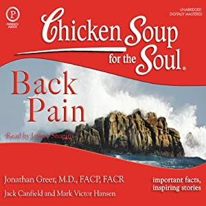 Chicken Soup for the Soul Healthy Living Series: Back Pain: Important Facts, Inspiring Stories | [Jack Canfield, Mark Victor Hansen, Jonathan Greer MD, FACP, FACR]