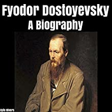 Fyodor Dostoyevsky: A Biography Audiobook by Kyle Rivers Narrated by Daniel Treat