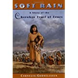 Soft Rain: A Story of the Cherokee Trail of Tears ~ Cornelia Cornelissen