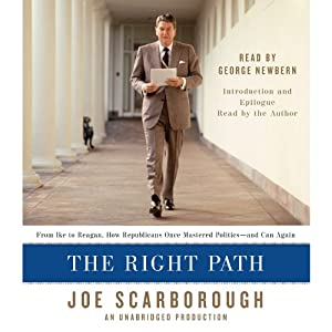 The Right Path: From Ike to Reagan, How Republicans Once Mastered Politics - and Can Again | [Joe Scarborough]
