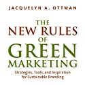The New Rules of Green Marketing: Stragegies, Tools, and Inspiration for Sustainable Branding (       UNABRIDGED) by Jacquelyn Ottman Narrated by Caroline Miller