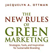 The New Rules of Green Marketing: Stragegies, Tools, and Inspiration for Sustainable Branding | [Jacquelyn Ottman]