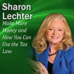 Make More Money and How You Can Use the Tax Law to Your Advantage: It's Your Turn to Thrive Series | Sharon Lechter