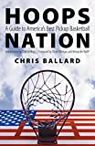 Hoops Nation: A Guide to America's Best Pickup Basketball