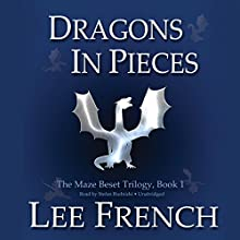 Dragons in Pieces: The Maze Beset Trilogy, Book 1 (       UNABRIDGED) by Lee French Narrated by Stefan Rudnicki