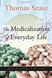 The Medicalization of Everyday Life: Selected Essays (0815608675) by Szasz, Thomas Stephen