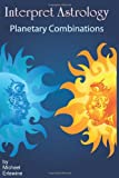 Interpret Astrology: Planetary Combinations (1440437750) by Erlewine, Michael