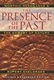 The Presence of the Past: Morphic Resonance and the Memory of Nature (1594774617) by Sheldrake, Rupert