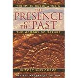 Presence of the Past: Morphic Resonance and the Memory of Natureby Rupert Sheldrake