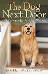 The dog next door : and other stories of the dogs we love