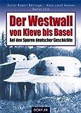 Der Westwall von Kleve bis Basel. Auf den Spuren deutscher Geschichte.