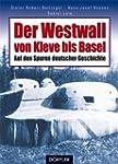 Der Westwall von Kleve bis Basel. Auf...