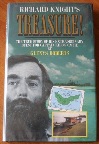 Richard Knight's Treasure!: The True Story of His Extraordinary Quest for Captain Kidd's Cache, Roberts, Glenys