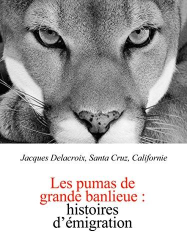 Les pumas de grande banlieue: histoires d'émigration (French Edition)