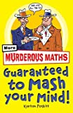 Kjartan Poskitt Murderous Maths Guaranteed to Mash Your Mind: More Muderous Maths