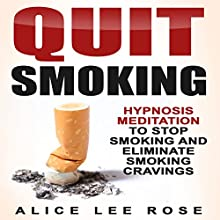 Quit Smoking: Hypnosis Meditation to Stop Smoking and Eliminate Smoking Cravings Speech by Alice Lee Rose Narrated by Emmy Tayler