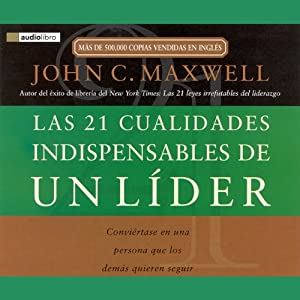 Las 21 Cualidades Indispendables de un Lider [The 21 Indispensable Qualities of a Leader] | [John C. Maxwell]