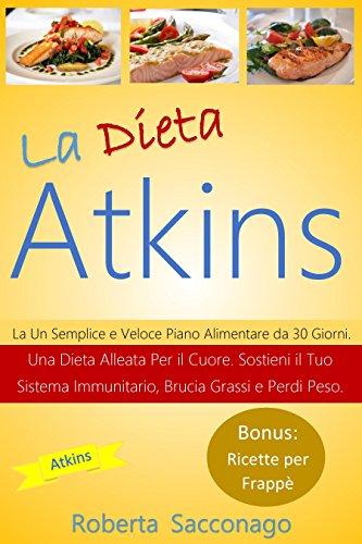 la-dieta-atkins-un-semplice-e-veloce-piano-alimentare-da-30-giorni-una-dieta-alleata-per-il-cuore-so