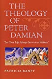 img - for The Theology of Peter Damian : Let Your Life Always Serve as a Witness(Hardback) - 2012 Edition book / textbook / text book