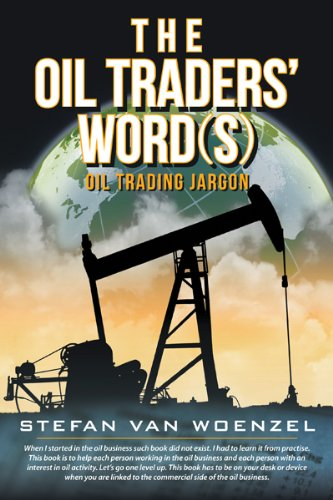 Book: The Oil Traders' Word(s) - Oil Trading Jargon by Stefan van Woenzel