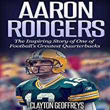 Aaron Rodgers: The Inspiring Story of One of Football's Greatest Quarterbacks (       UNABRIDGED) by Clayton Geoffreys Narrated by Richard Wayne Stageman