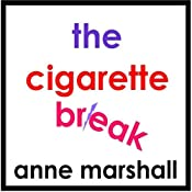 The Cigarette Break: Stop Smoking Now | [Anne Marshall]