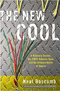 The Cool: A Visionary Teacher, His FIRST Robotics Team, and the Ultimate Battle of Smarts by Crown Publishers