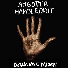 Ahgottahandleonit Audiobook by Donovan Mixon Narrated by Brad Sanders