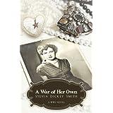 A War of Her Own - A World War II Novel ~ Sylvia Dickey Smith