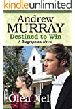 Andrew Murray Destined to Win: A Biographical Novel