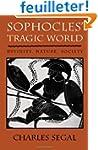 Sophocles' Tragic World - Divinity, N...