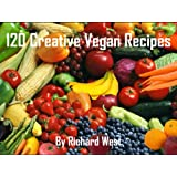 120 Creative Vegan Recipes ~ Richard West