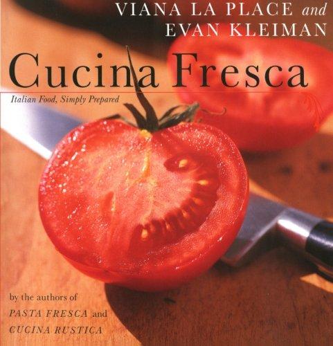 Cucina Fresca: Italian Food, Simply Prepared by Viana La Place, Evan Kleiman
