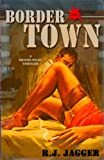 Border Town (Bryson Wilde Thriller) by R.J. Jagger